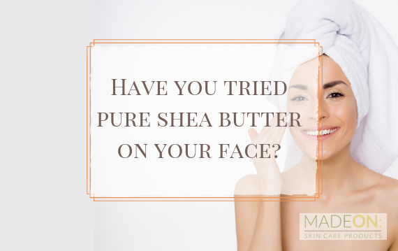 try shea butter on your face